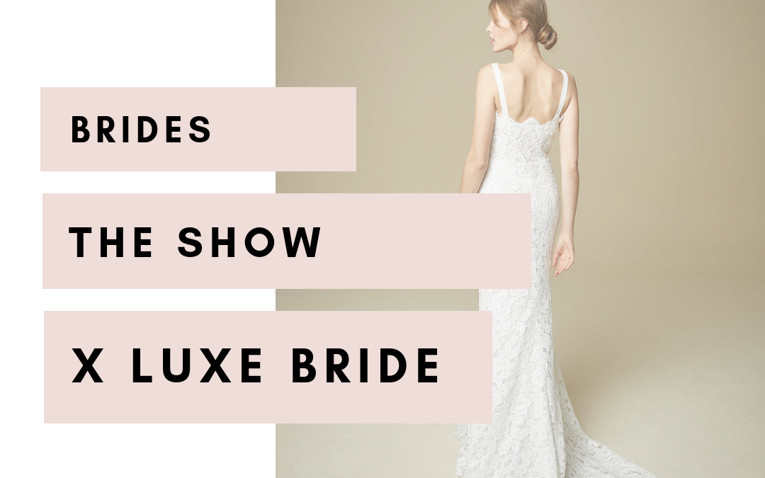 Brides  The Show – LUXE BRIDE