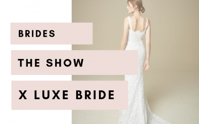 Brides  The Show – LUXE BRIDE