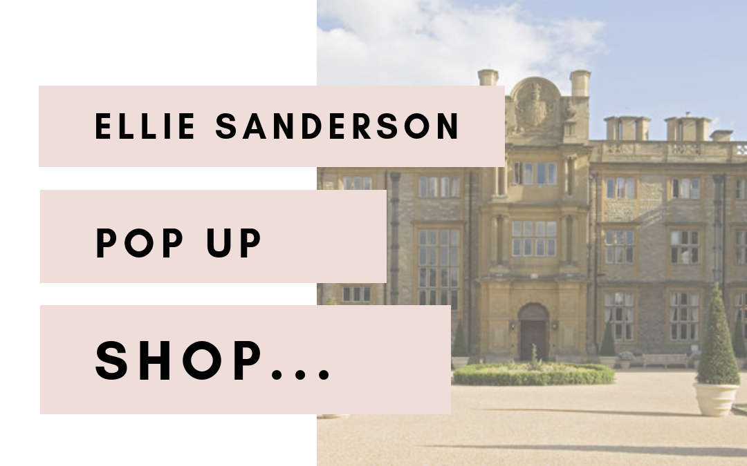 ELLIE SANDERSON POP UP SHOP | EYNSHAM HALL